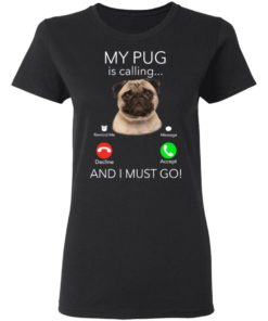 redirect11182020041127 1 1 247x296px Pug My Boss Is Calling And I Must Go Shirt