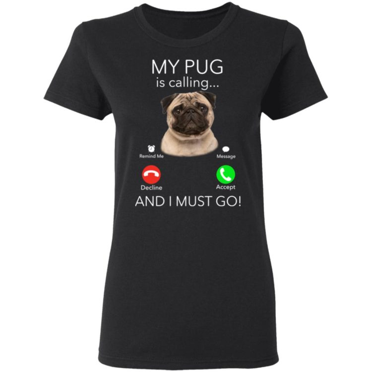 redirect11182020041127 1 750x750px Pug My Boss Is Calling And I Must Go Shirt
