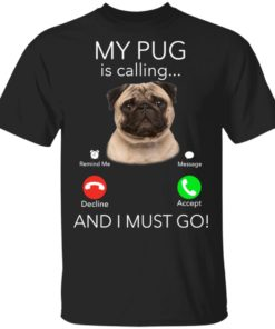 redirect11182020041127 2 247x296px Pug My Boss Is Calling And I Must Go Shirt