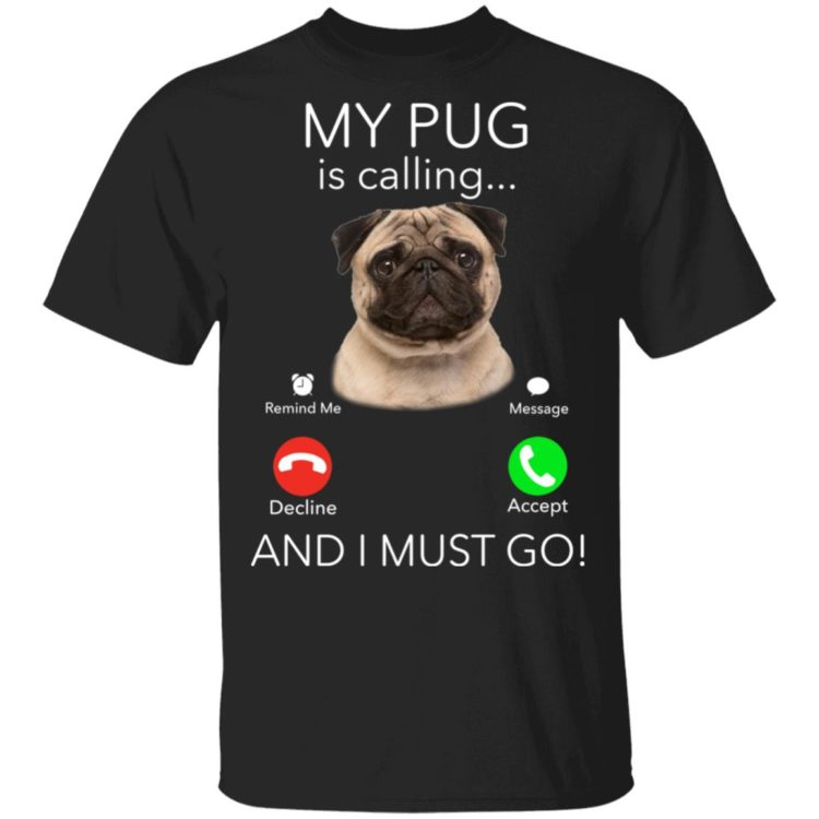 redirect11182020041127 750x750px Pug My Boss Is Calling And I Must Go Shirt
