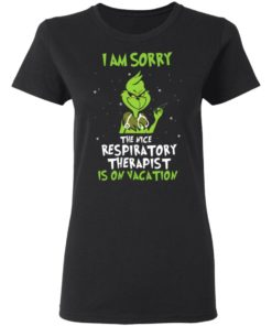 redirect11182020091137 1 247x296px The Grinch I Am Sorry The Nice Respiratory Therapist Is On Vacation Christmas Shirt