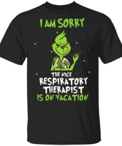 redirect11182020091137 247x296px The Grinch I Am Sorry The Nice Respiratory Therapist Is On Vacation Christmas Shirt