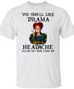 redirect09302021040958 4 247x296px You Smell Like Drama And A Headache Please Get Away From Me Halloween Shirt