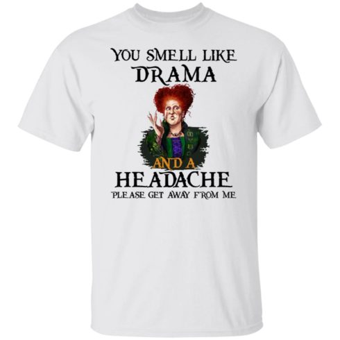 redirect09302021040958 4 490x490px You Smell Like Drama And A Headache Please Get Away From Me Halloween Shirt