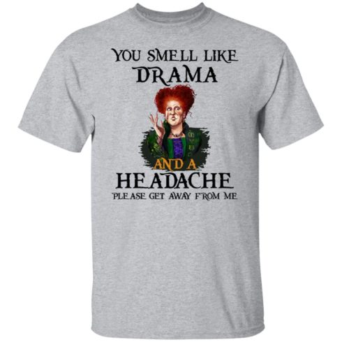 redirect09302021040958 5 490x490px You Smell Like Drama And A Headache Please Get Away From Me Halloween Shirt