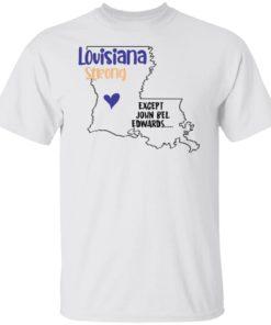 redirect09302021100942 4 247x296px Louisiana strong except John Bel Edwards Shirt