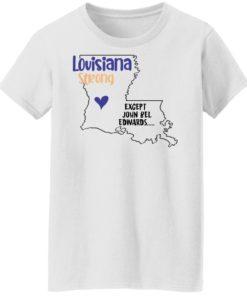 redirect09302021100942 6 247x296px Louisiana strong except John Bel Edwards Shirt
